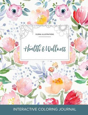 Adult Coloring Journal: Health & Wellness (Floral Illustrations, Le Fleur)