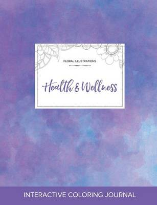 Adult Coloring Journal: Health & Wellness (Floral Illustrations, Purple Mist)