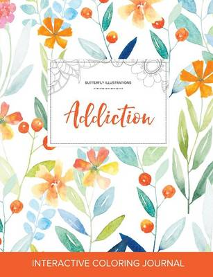 Adult Coloring Journal: Addiction (Butterfly Illustrations, Springtime Floral)