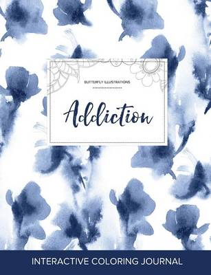 Adult Coloring Journal: Addiction (Butterfly Illustrations, Blue Orchid)