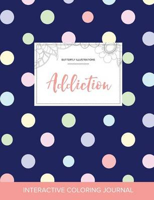 Adult Coloring Journal: Addiction (Butterfly Illustrations, Polka Dots)