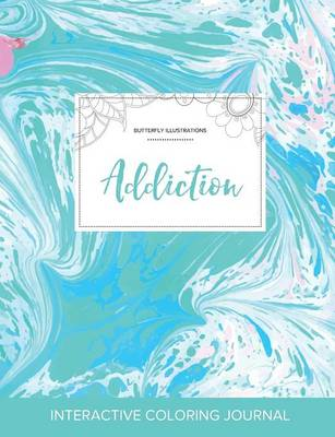 Adult Coloring Journal: Addiction (Butterfly Illustrations, Turquoise Marble)