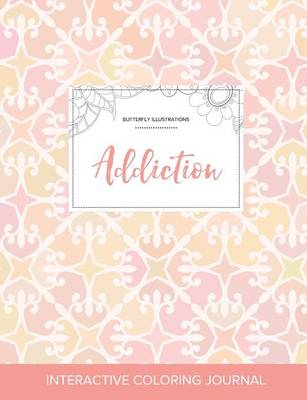 Adult Coloring Journal: Addiction (Butterfly Illustrations, Pastel Elegance)