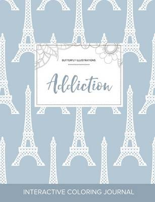 Adult Coloring Journal: Addiction (Butterfly Illustrations, Eiffel Tower)