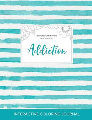 Adult Coloring Journal: Addiction (Butterfly Illustrations, Turquoise Stripes)