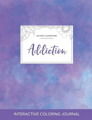 Adult Coloring Journal: Addiction (Butterfly Illustrations, Purple Mist)