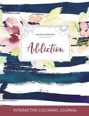 Adult Coloring Journal: Addiction (Nature Illustrations, Nautical Floral)