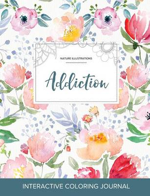 Adult Coloring Journal: Addiction (Nature Illustrations, La Fleur)