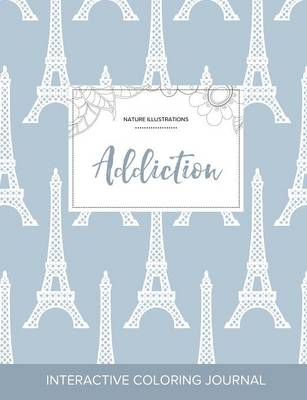 Adult Coloring Journal: Addiction (Nature Illustrations, Eiffel Tower)