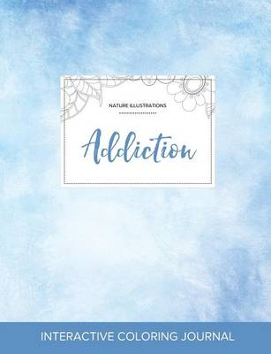 Adult Coloring Journal: Addiction (Nature Illustrations, Clear Skies)