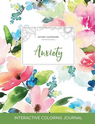 Adult Coloring Journal: Anxiety (Butterfly Illustrations, Pastel Floral)