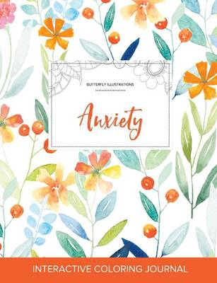 Adult Coloring Journal: Anxiety (Butterfly Illustrations, Springtime Floral)