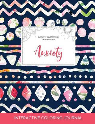 Adult Coloring Journal: Anxiety (Butterfly Illustrations, Tribal Floral)