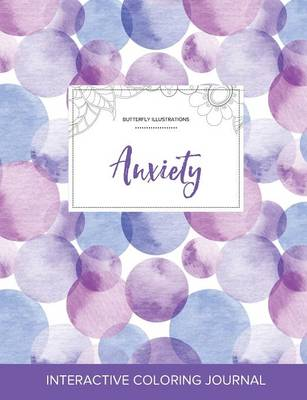 Adult Coloring Journal: Anxiety (Butterfly Illustrations, Purple Bubbles)
