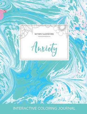 Adult Coloring Journal: Anxiety (Butterfly Illustrations, Turquoise Marble)