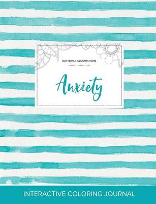 Adult Coloring Journal: Anxiety (Butterfly Illustrations, Turquoise Stripes)
