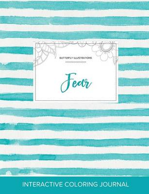 Adult Coloring Journal: Fear (Butterfly Illustrations, Turquoise Stripes)