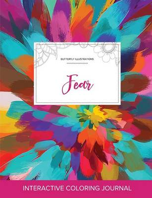 Adult Coloring Journal: Fear (Butterfly Illustrations, Color Burst)