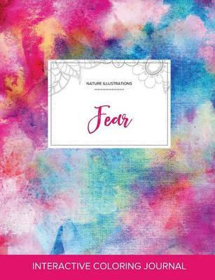 Adult Coloring Journal: Fear (Nature Illustrations, Rainbow Canvas)