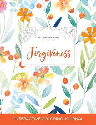 Adult Coloring Journal: Forgiveness (Butterfly Illustrations, Springtime Floral)