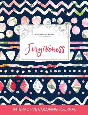 Adult Coloring Journal: Forgiveness (Butterfly Illustrations, Tribal Floral)