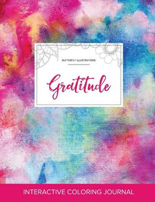 Adult Coloring Journal: Gratitude (Butterfly Illustrations, Rainbow Canvas)