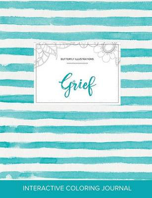 Adult Coloring Journal: Grief (Butterfly Illustrations, Turquoise Stripes)