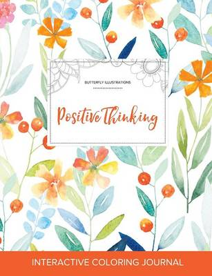 Adult Coloring Journal: Positive Thinking (Butterfly Illustrations, Springtime Floral)