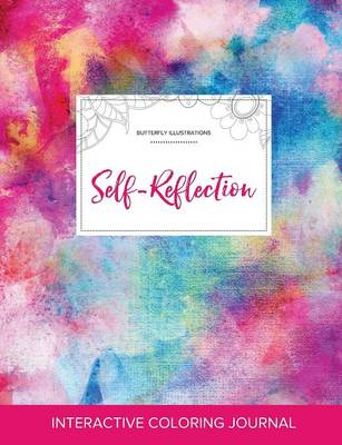 Adult Coloring Journal: Self-Reflection (Butterfly Illustrations, Rainbow Canvas)