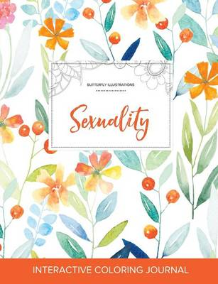 Adult Coloring Journal: Sexuality (Butterfly Illustrations, Springtime Floral)
