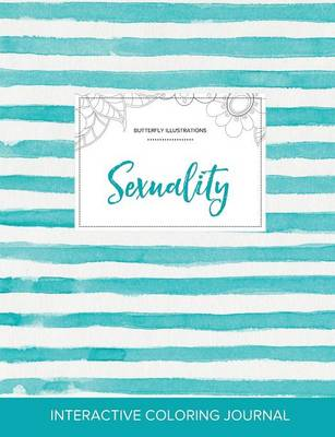 Adult Coloring Journal: Sexuality (Butterfly Illustrations, Turquoise Stripes)