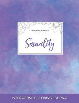 Adult Coloring Journal: Sexuality (Butterfly Illustrations, Purple Mist)