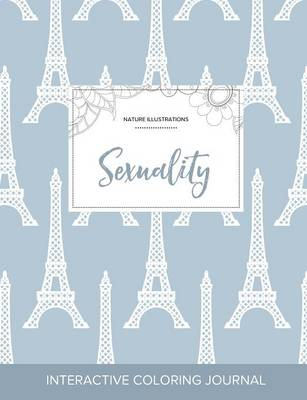 Adult Coloring Journal: Sexuality (Nature Illustrations, Eiffel Tower)