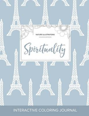 Adult Coloring Journal: Spirituality (Nature Illustrations, Eiffel Tower)