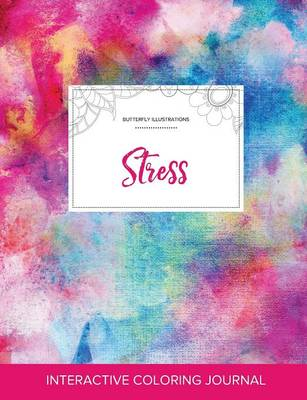 Adult Coloring Journal: Stress (Butterfly Illustrations, Rainbow Canvas)