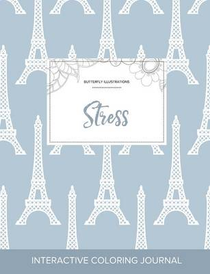Adult Coloring Journal: Stress (Butterfly Illustrations, Eiffel Tower)