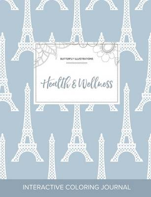 Adult Coloring Journal: Health & Wellness (Butterfly Illustrations, Eiffel Tower)