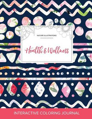 Adult Coloring Journal: Health & Wellness (Nature Illustrations, Tribal Floral)