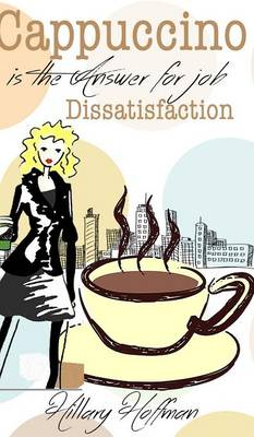 Cappuccino Is the Answer for Job Dissatisfaction
