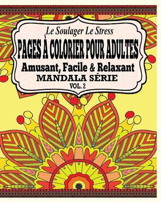 Le Soulager Le Stress Pages a Colorear Pour Adultes: Amusant, Facile & Relaxant Mandala Serie Vol. 2