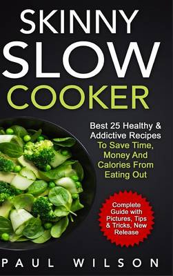 Skinny Slow Cooker: Best 25 Healthy & Addictive Recipes to Save Time, Money and Calories from Eating Out