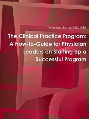 The Clinical Practice Program: A How-to-Guide for Physician Leaders on Starting Up a Successful Program