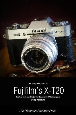 The Complete Guide to Fujifilm's X-T20 (B&W Edition)