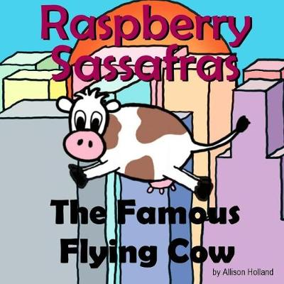 Raspberry Sassafras: the Famous Flying Cow