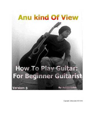 Anu Kind of View- How to Play Guitar: For Beginner Guitarist