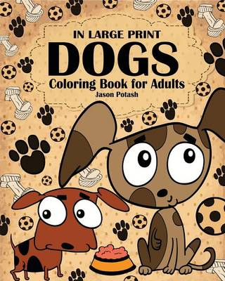 Dogs Coloring Book for Adults ( in Large Print )