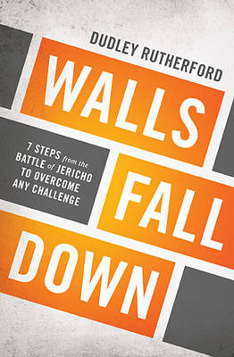 Walls Fall Down: 7 Steps from the Battle of Jericho to Overcome Any Challenge