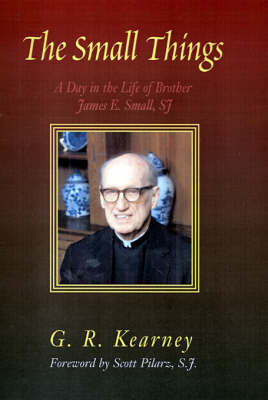 The Small Things: A Day in the Life of Brother James E Small, SJ