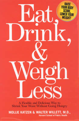 Eat, Drink & Weigh Less: A Flexible and Delicious Way to Shrink Your Waist Without Going Hungry