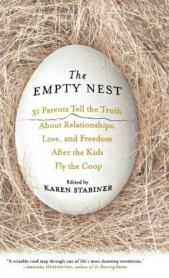 The Empty Nest: 31 Parents Tell the Truth About Relationships, Love, and Freedom After the Kids Fly the Coop